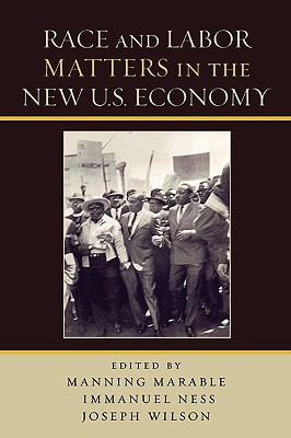 Race And Labor Matters in the New U.S. Economy By Wilson, Joseph (EDT)/ Marable, Manning (EDT)/ Ness, Immanuel (EDT)